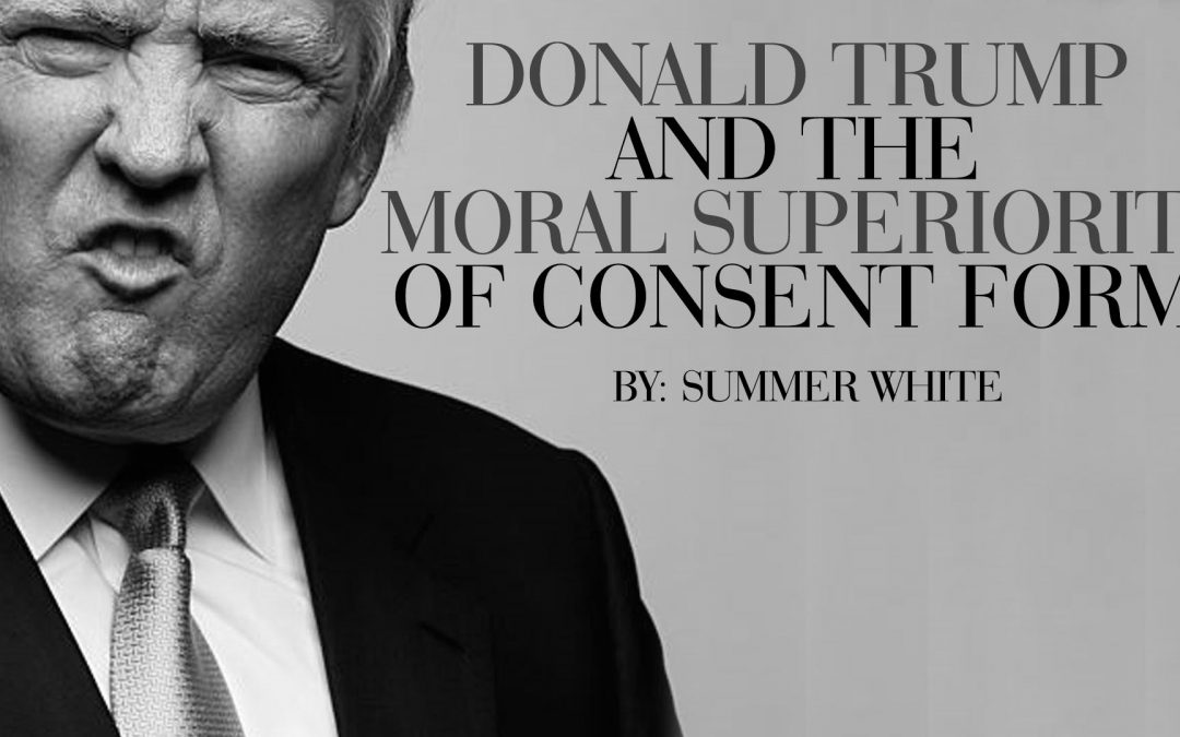 Donald Trump and the Moral Superiority of Consent Forms