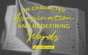 On Redefining Words and Character Assassination