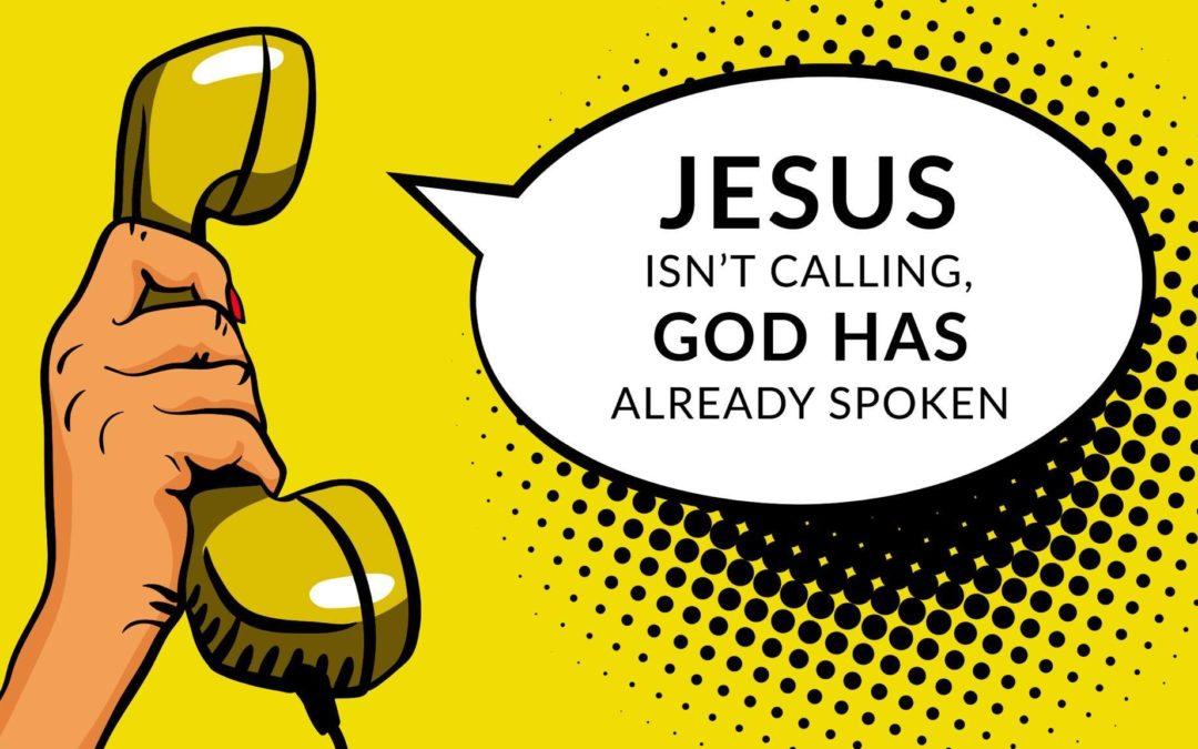 Jesus Isn't Calling, God Has Already Spoken