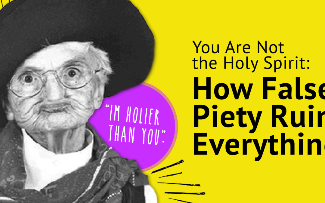 You Are Not the Holy Spirit : How False Piety Ruins Everything