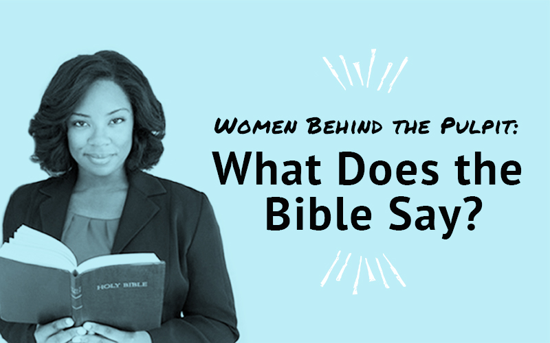 Women Behind the Pulpit: What Does the Bible Say?