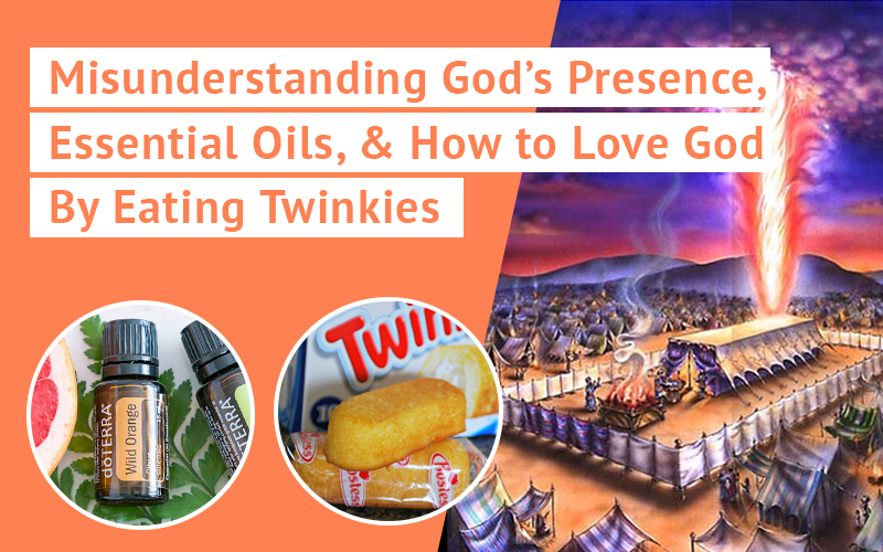 Misunderstanding God's Presence, Essential Oils, & How to Love God By Eating Twinkies