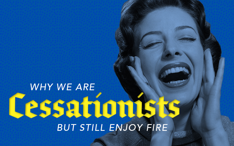 Why We Are Cessationists But Still Enjoy Fire