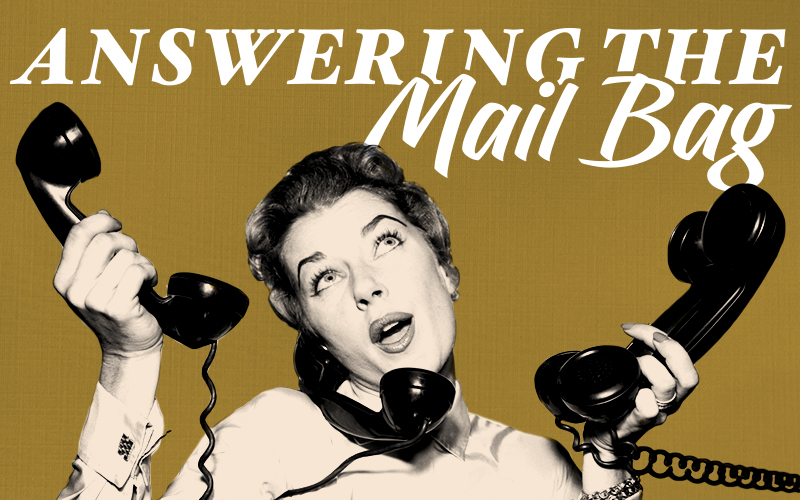 Answering the Mail Bag