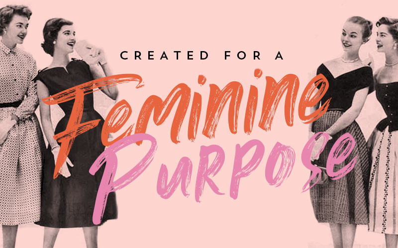 Created For A Feminine Purpose