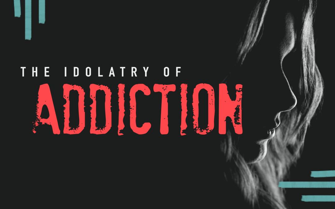 The Idolatry of Addiction