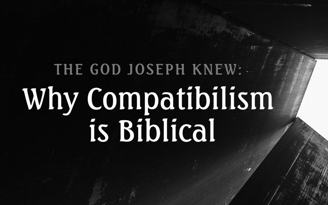 The God Joseph Knew: Why Compatibilism is Biblical