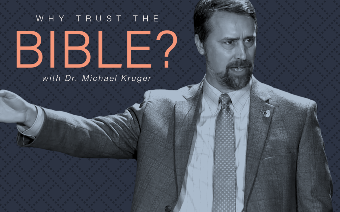 Why Trust The Bible? with Dr. Michael Kruger