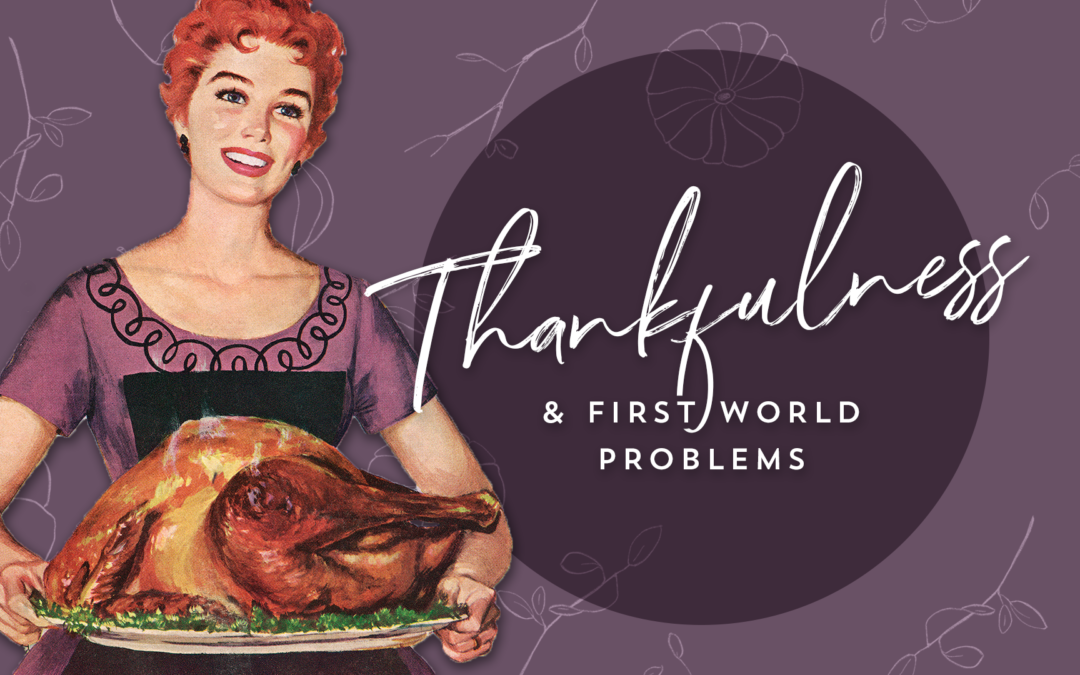 Thankfulness & First World Problems