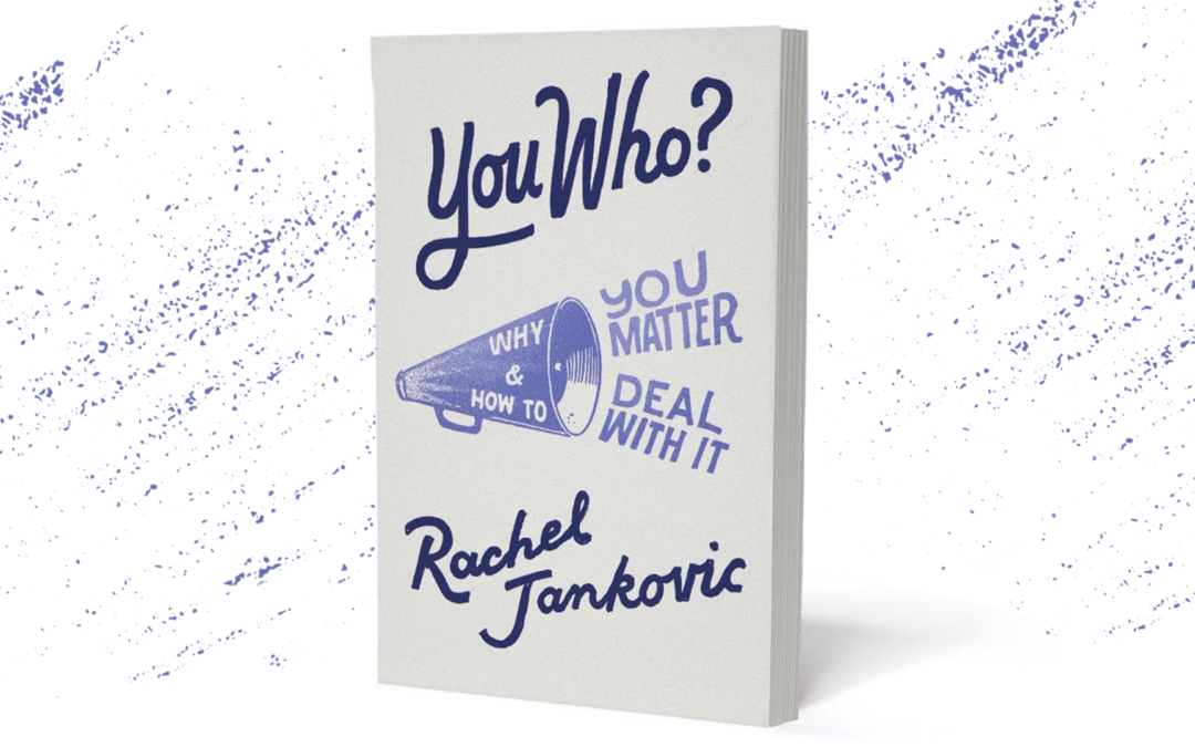 You Who: Why You Matter & How To Deal With It (with Rachel Jankovic)