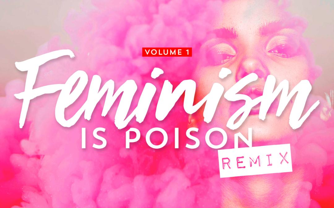 Feminism is Poison: Volume 1 Remix