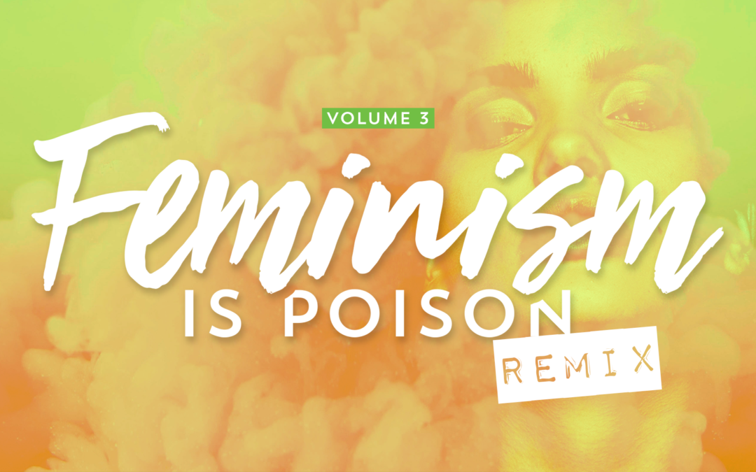 Feminism is Poison: Volume 3 Remix