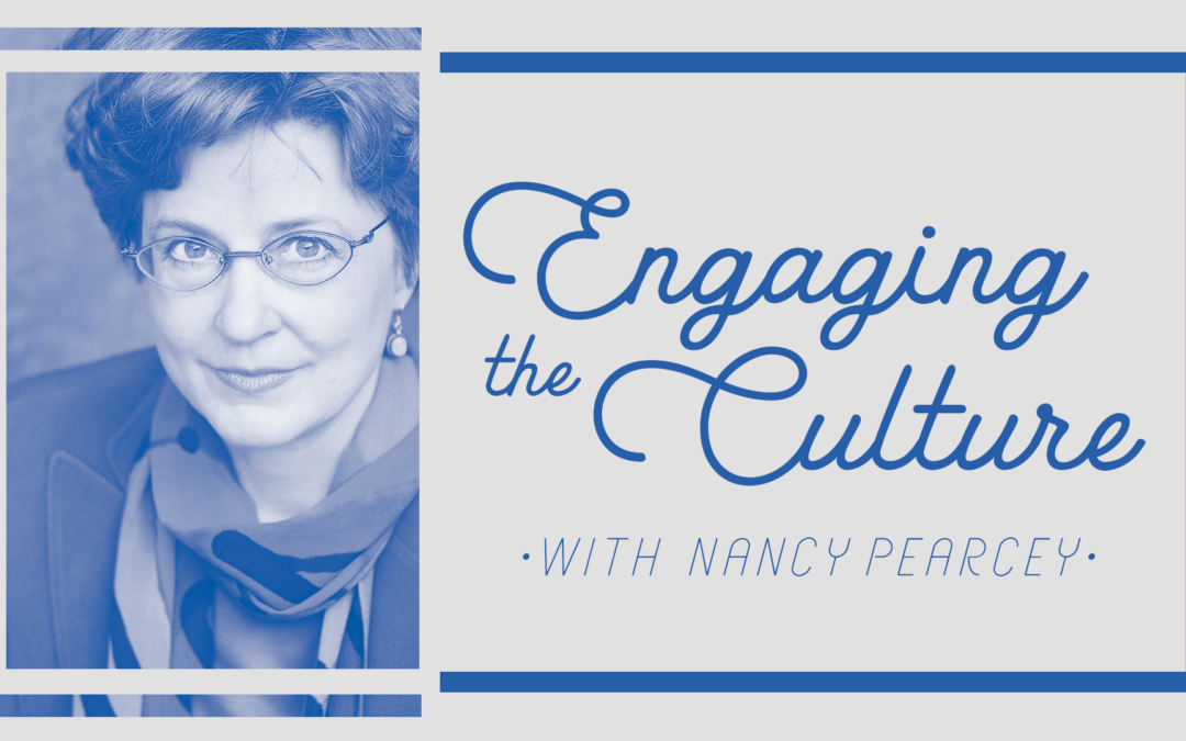 Engaging the Culture with Nancy Pearcey