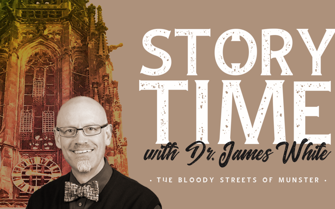 Storytime with Dr. James White: The Bloody Streets of Muenster (Part 1)