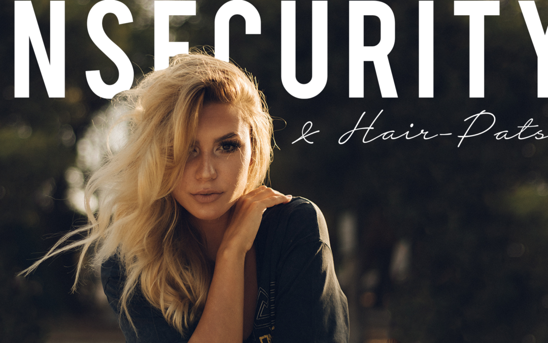 Insecurity & Hair-Pats