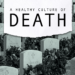 A Healthy Culture of Death