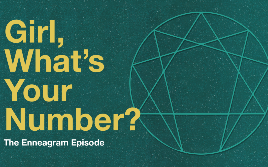 Girl, What's Your Number? (The Enneagram Episode)