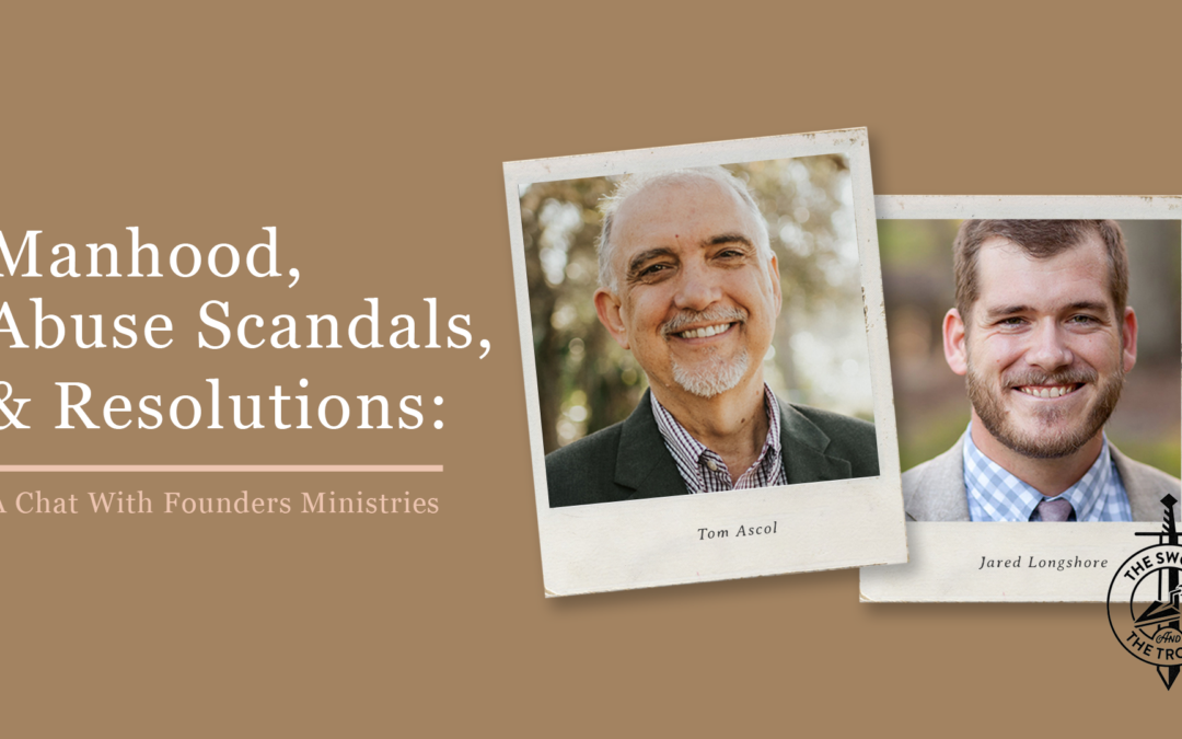 Manhood, Abuse Scandals, & Resolutions: A Chat With Founders Ministries