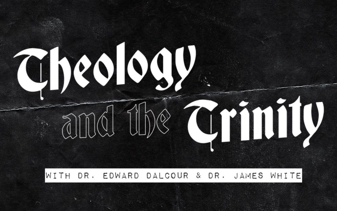 Theology & the Trinity with Dr. Edward Dalcour & Dr. James White