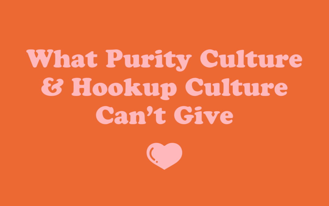 What Purity Culture & Hookup Culture Cannot Give