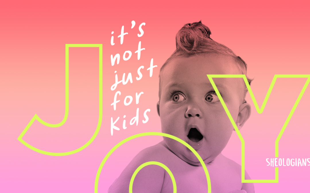Joy! It's Not Just For Kids!