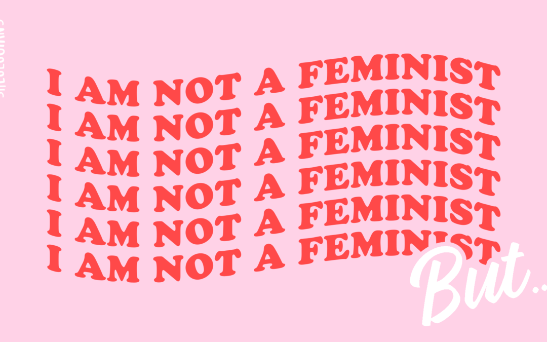 I'm Not A Feminist, But….