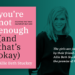 You're Not Enough (And That's Okay) with Allie Stuckey