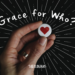 Grace for Whom?