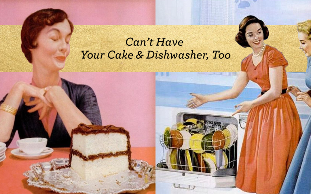Can't Have Your Cake & Dishwasher, Too