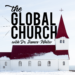 The Global Church with Dr. James White