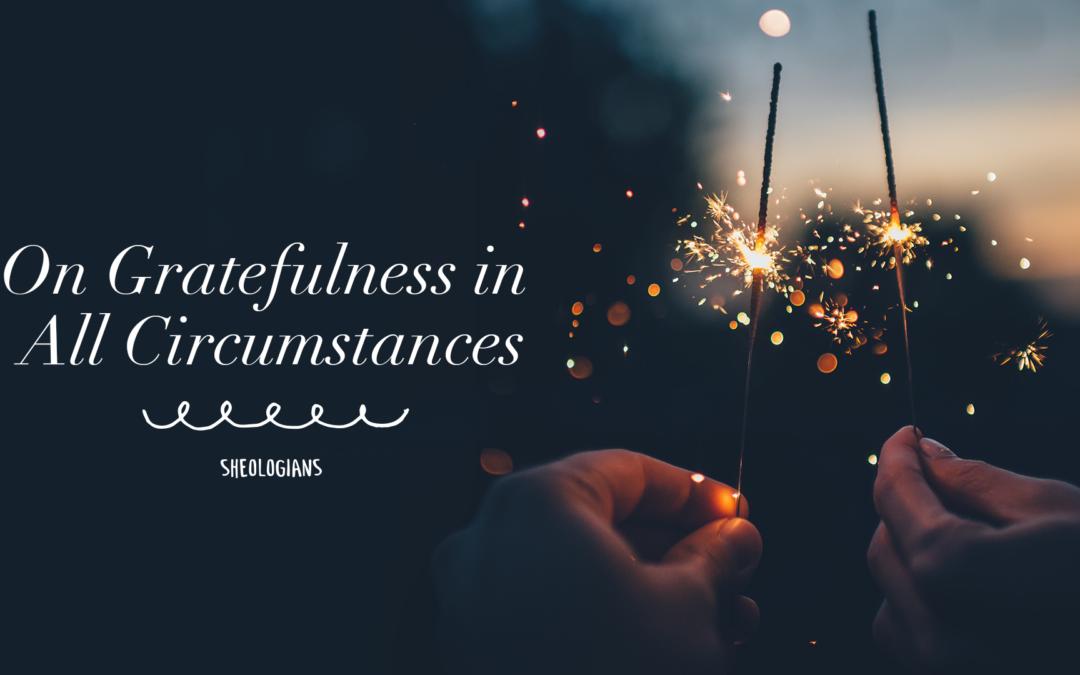 On Gratefulness in All Circumstances