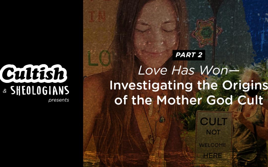 Cultish & Sheologians Present: Love Has Won, Pt. 2