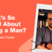 What's So Good About Being a Man? (With Guest Michael Foster)